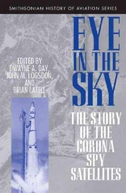 Eye in the Sky: The Story of the Corona Spy Satellites (Paperback)