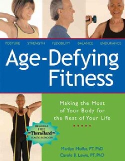 Age-Defying Fitness: Making the Most of Your Body for the Rest of Your Life (Paperback)