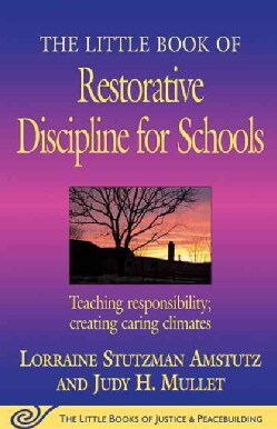 The Little Book of Restorative Discipline for Schools: Teaching Responsibility; Creating Caring Climates (Paperback)