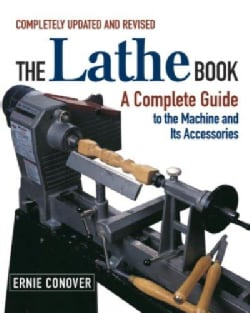 The Lathe Book: A Complete Guide for the Wood Craftsman (Paperback)