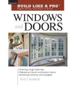Windows and Doors: Expert Advice from Start to Finish (Paperback)