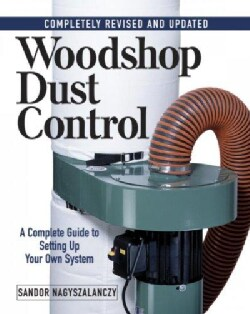 Woodshop Dust Control: A Complete Guide to Setting Up Your Own System (Paperback)