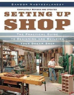Setting Up Shop: A Practical Guide to Designing And Building Your Dream Shop (Paperback)