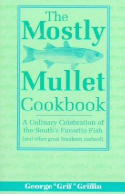 The Mostly Mullet Cookbook: A Culinary Celebration of the South's Favorite Fish (Paperback)