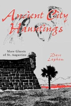 Ancient City Hauntings: More Ghosts of St. Augustine (Paperback)