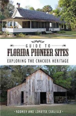 Guide to Florida Pioneer Sites: Exploring the Cracker Heritage (Paperback)