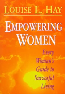 Empowering Women: Every Woman's Guide to Successful Living (Paperback)