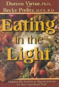 Eating in the Light: Making the Switch to Vegetarianism on the Spiritual Path (Paperback)