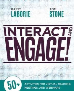 Interact and Engage!: 50+ Activities for Virtual Training, Meetings, and Webinars (Paperback)