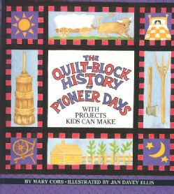 The Quilt-Block History of Pioneer Days: With Projects Kids Can Make (Paperback)
