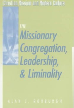 The Missionary Congregation, Leadership, and Liminality (Paperback)