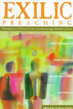 Exilic Preaching: Testimony for Christian Exiles in an Increasingly Hostile Culture (Paperback)