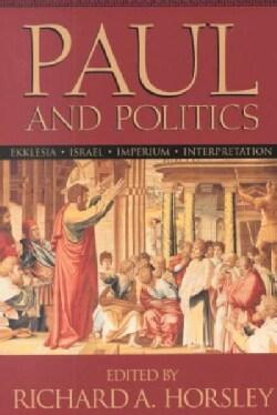 Paul and Politics: Ekklesia, Israel, Imperuim, Interpretation : Essays in Honor of Krister Stendahl (Paperback)
