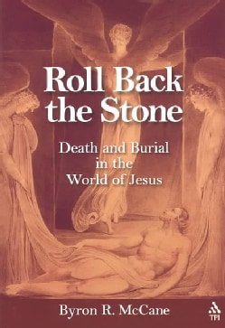 Roll Back the Stone: Death and Burial in the World of Jesus (Paperback)