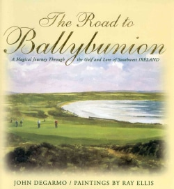 The Road to Ballybunion: A Magical Journey Through the Golf and Lore of Southwest Ireland (Hardcover)