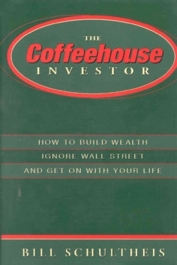 The Coffeehouse Investor: How to Build Wealth Ignore Wall Street and Get on With Your Life (Hardcover)