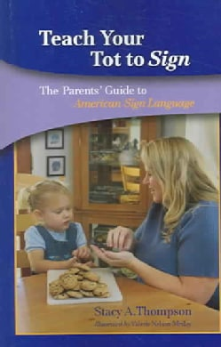 Teach Your Tot To Sign: The Parent's Guide To American Sign Language (Paperback)