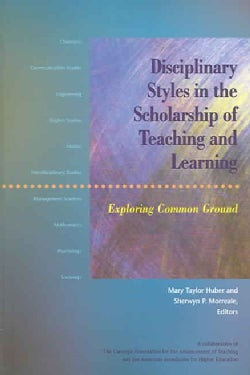 Disciplinary Styles In The Scholarship Of Teaching And Learning: Exploring Common Ground (Paperback)