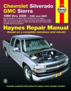 Chevrolet Silverado & GMC Sierra Pick-Ups 1999 Thru 2006 Automotive Repair Manual: 2wd and 4wd (Paperback)