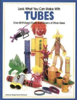 Look What You Can Make With Tubes: Over Eighty Pictured Crafts and Dozens of More Ideas (Paperback)