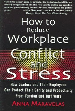 How To Reduce Workplace Conflict And Stress: How Leaders And Their Employees Can Protect Their Sanity And Product... (Paperback)