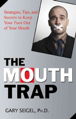 The Mouth Trap: Strategies, Tips, and Secrets to Keep Your Foot Out of Your Mouth (Paperback)