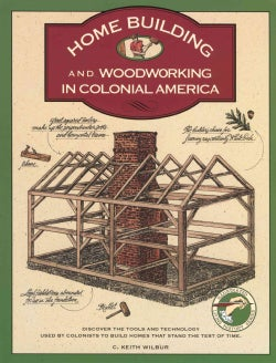 Homebuilding and Woodworking in Colonial America (Paperback)