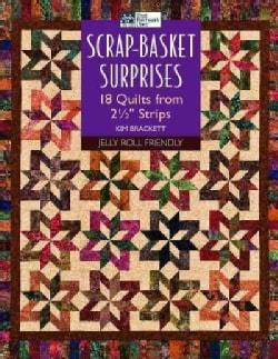 Scrap-Basket Surprises: 18 Quilts from 2 1/2 Strips (Paperback)