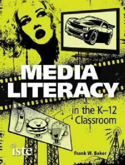 Media Literacy in the K-12 Classroom (Paperback)