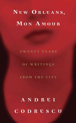 New Orleans, Mon Amour: Twenty Years of Writing from the City (Paperback)