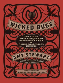 Wicked Bugs: The Louse That Conquered Napoleon's Army & Other Diabolical Insects (Hardcover)