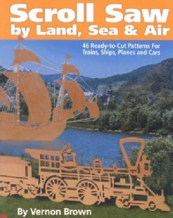 Scroll Saw by Land, Sea and Air: 46 Ready-to-cut Patterns for Trains, Ships, Planes and Cars (Paperback)