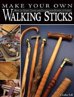 Make Your Own Walking Sticks: How to Craft Canes and Staffs from Rustic to Fancy (Paperback)
