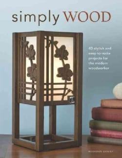 Simply Wood: 40 Stylish and Easy-to-Make Projects for the Modern Woodworker (Paperback)