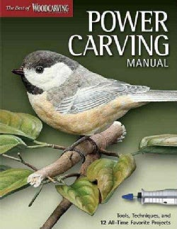 Power Carving Manual: Tools, Techniques, and 16 All-Time Favorite Projects (Paperback)