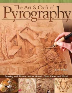 The Art & Craft of Pyrography: Drawing With Fire on Leather, Gourds, Cloth, Paper, and Wood (Paperback)