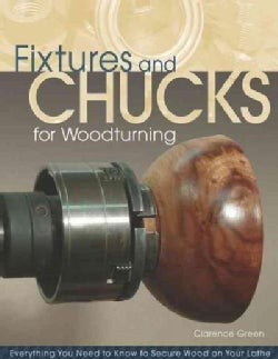 Fixtures and Chucks for Woodturning: Everything You Need to Know to Secure Wood on Your Lathe (Paperback)