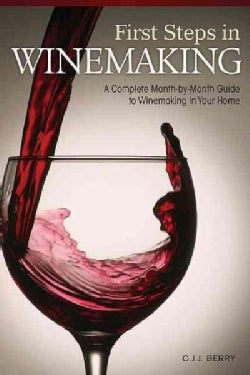 First Steps in Winemaking: A Complete Month-by-Month Guide to Winemaking in Your Home (Paperback)