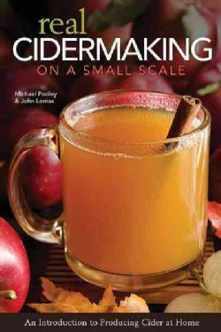 Real Cidermaking on a Small Scale: An Introduction to Producing Cider at Home (Paperback)