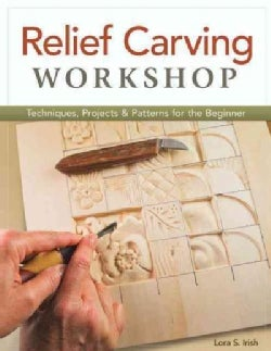 Relief Carving Workshop: Techniques, Projects & Patterns for the Beginner (Paperback)