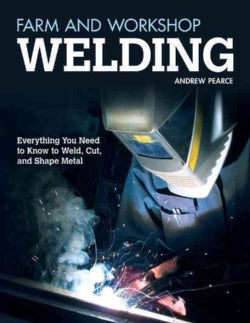 Farm and Workshop Welding: Everything You Need to Know to Weld, Cut, and Shape Metal (Paperback)