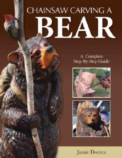 Chainsaw Carving a Bear: A Complete Step-by-Step Guide (Paperback)