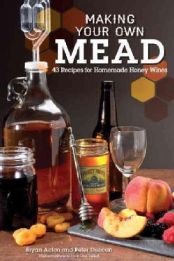Making Your Own Mead: 43 Recipes for Homemade Wine (Paperback)