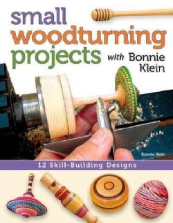 Small Woodturning Projects with Bonnie Klein: 12 Skill-Building Designs (Paperback)