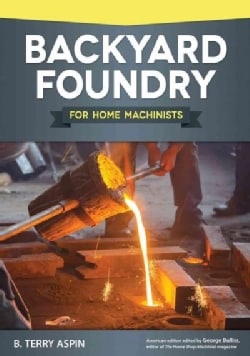 Backyard Foundry for Home Machinists (Paperback)
