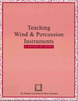 Teaching Wind and Percussion Instruments: A Course of Study (Paperback)
