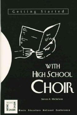 Getting Started With High School Choir: With the High School Choir (Paperback)