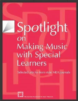 Spotlight on Making Music With Special Learners: Selected Articles from State Mea Journals (Paperback)