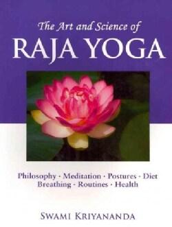 The Art and Science of Raja Yoga: Fourteen Steps to Higher Awareness, Based on Teachings of Paramhansa Yogananda (Paperback)