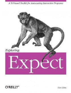 Exploring Expect: A Tcl-Based Toolkit for Automating Interactive Programs (Paperback)